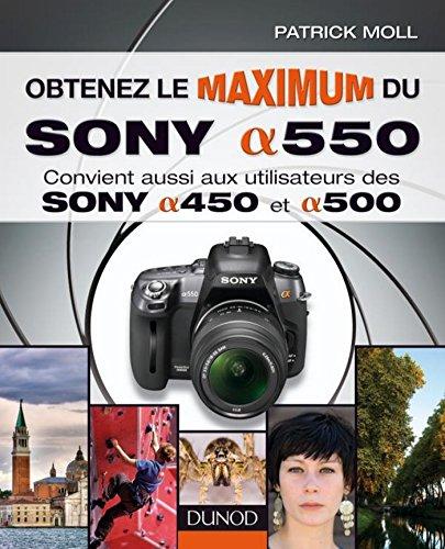 Obtenez le maximum du Sony alpha 550 : Convient aussi aux utilisateurs des Sony alpha 450 et 500 (Obtenez le meilleur) (French Edition)