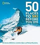 50 einmalige Orte zum Skifahren - Chris Santella