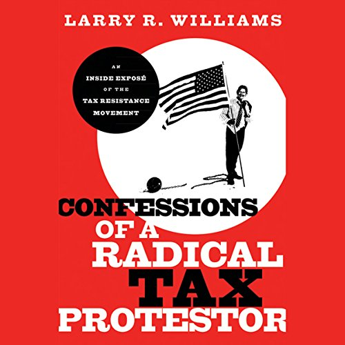 Confessions of a Radical Tax Protestor audiobook cover art