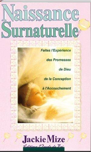 Naissance surnaturelle : Faites l'expérience des promesses de Dieu de la conception à l'accouchement