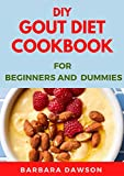 DIY Gout Diet Cookbook For Beginners and Dummies: Easy and Quick To Prepare Recipes to Relief and Prevent Gout (English Edition)