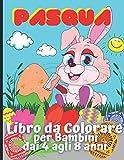 Pasqua Libro da Colorare per Bambini dai 4 agli 8 anni: Pagine da Colorare per Ragazze e Ragazzi. Disegni da Colorare con Uova, Coniglietti, Polli Pasquali (Italian Edition)