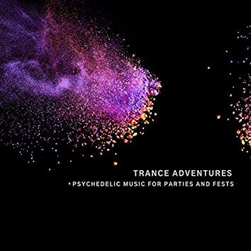 Trance Adventures - Psychedelic Music For Parties And Fests