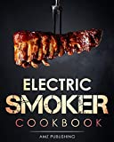 Electric Smoker Cookbook: The Ultimate Electric Smoker Cookbook for Beginners: Complete Smoker Grill Cookbook for your Electric Smoker: Easy to Cook Electric ... Recipes (Masterbuilt Smoker Cookbook 1)