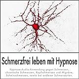 SCHMERZFREI LEBEN MIT HYPNOSE: (Hypnose-Audio-CD) -- Hypnose-Audio-Anwendung gegen Schmerzen, chronische Schmerzen, Kopfschmerzen und Migräne, Scheinschmerzen, sowie bei anderen Schmerzarten.