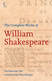 The Complete Works of William Shakespeare: The Alexander Text (Collins Classics) (English Edition) van [William Shakespeare, Prof. Peter Alexander, Peter Ackroyd, Germaine Greer, Anthony Burgess]