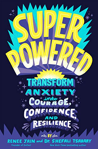 Compare Textbook Prices for Superpowered: Transform Anxiety into Courage, Confidence, and Resilience Illustrated Edition ISBN 9780593126394 by Jain, Renee,Tsabary, Dr. Shefali