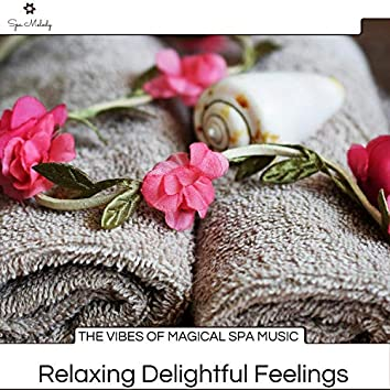 The Vibes Of Magical Spa Music - Relaxing Delightful Feelings
