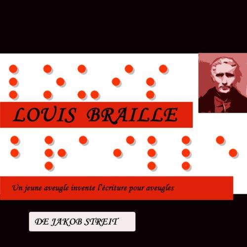 Couverture de Louis Braille - Un jeune aveugle invente l'écriture pour aveugles
