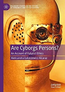 Are Cyborgs Persons?: An Account of Futurist Ethics