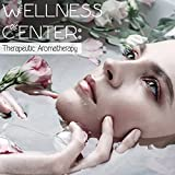 Wellness Center: Therapeutic Aromatherapy - Peaceful...