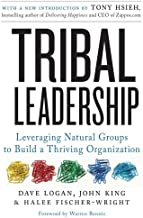 Tribal Leadership: Leveraging Natural Groups to Build a Thriving Organization by Dave Logan John King Halee Fischer-Wright...