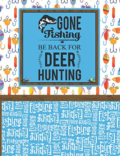 Gone Fishing Be Back For Deer Hunting: Funny Fishermans Journal The Perfect Log Book Fishing Trip Or Weekend Anglers