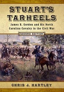 Stuart's Tarheels: James B. Gordon and His North Carolina Cavalry in the Civil War