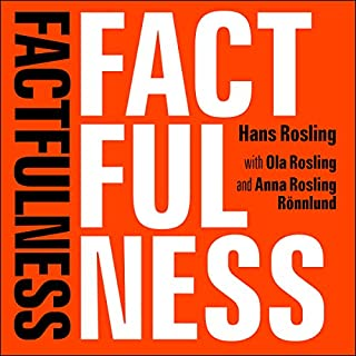 Factfulness     Ten Reasons We're Wrong About The World - And Why Things Are Better Than You Think              By:                                                                                                                                 Hans Rosling,                                                                                        Ola Rosling,                                                                                        Anna Rosling Rönnlund                               Narrated by:                                                                                                                                 Simon Slater                      Length: 7 hrs and 59 mins     1,729 ratings     Overall 4.8
