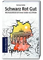 Schwarz Rot Gut: Wie Deutschland sich immer wieder neu erfindet. Erfolgsmodell Deutschland - wie wir wurden, was wir sind. Ein anderer Blick auf die BRD.