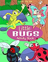 Little Bugs Activity Book: The Perfect Book for Never-Bored Kids. A Funny Workbook with Word Search, Rewriting Dots Exercises, Word to Picture Matching, Spelling and Writing Games For Learning and More! Amazing Gift for Kids and Toddles
