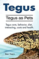 Tegus. Tegus as Pets. Tegus care, behavior, diet, interacting, costs and health.