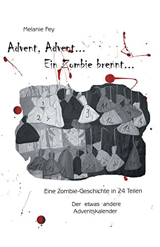 Advent, Advent, ein Zombie brennt...: Eine Zombiegeschichte in 24 Teilen - Der etwas andere Adventskalender