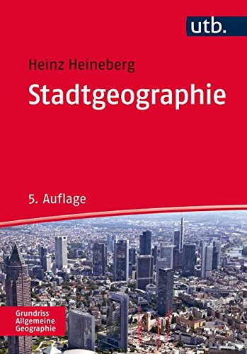 Stadtgeographie (UTB M / Uni-Taschenbücher) (Grundriss Allgemeine Geographie)