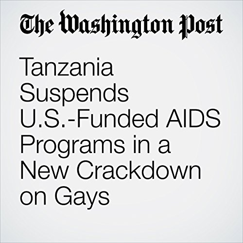 Tanzania Suspends U.S.-Funded AIDS Programs in a New Crackdown on Gays audiobook cover art