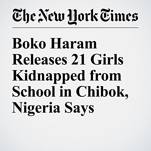 Boko Haram Releases 21 Girls Kidnapped from School in Chibok, Nigeria Says cover art