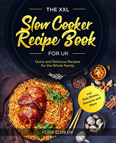 The XXL Slow Cooker Recipe Book for UK: Quick and Delicious Recipes for the Whole Family incl. Side Dishes, Desserts and More