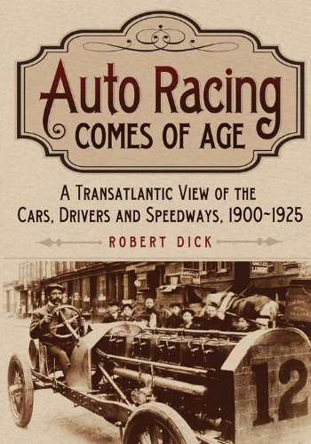 Download Auto Racing Comes of Age: A Transatlantic View of the Cars, Drivers and Speedways, 1900 1925 (English Edition)