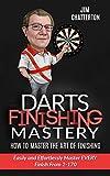 Darts Finishing Mastery: How to Master the Art of Finishing: Easily...