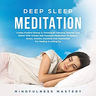 Deep Sleep Meditation     Create Positive Energy & Thinking By Sleeping Smarter And Better With Guided Self-Hypnosis Meditation To Reduce Stress, Anxiety, ... Go (Meditating And Relaxation Book 1)              By:                                                                                                                                 Mindfulness Mastery                               Narrated by:                                                                                                                                 Ivy Starlight                      Length: 3 hrs and 3 mins     23 ratings     Overall 5.0