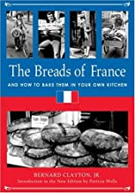 The Breads of France: And How to Bake Them in Your Own Kitchen