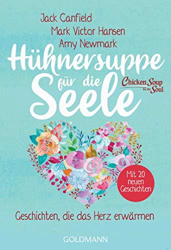 Hühnersuppe für die Seele: Geschichten, die das Herz erwärmen - Überarbeitete Neuausgabe - Mit 20 neuen Geschichten