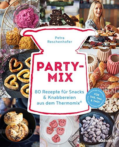 Party-Mix: 80 Rezepte für Snacks & Knabbereien aus dem Thermomix® - Für TM5, TM6 & TM31