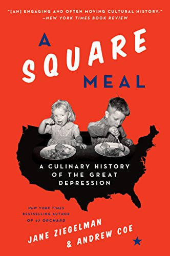 A Square Meal: A Culinary History of the Great Depression by [Jane Ziegelman, Andrew Coe]