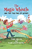 The Magic Whistle and the Tiny Bag of Wishes