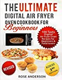 The Ultimate Digital Air Fryer Oven Cookbook for Beginners: 100 Tasty Multi-Cooker Digital Air Fryer Oven Recipes ; Air Fryer, Air Roast, Air Broil, Bake and Toast Cookbook for Beginners