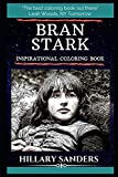 Bran Stark Inspirational Coloring Book: The Fourth Child and Second Son of Eddard and Catelyn Stark. Bran is a Warg and Currently the New Three-Eyed Raven. (Bran Stark Books)