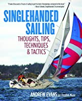 Singlehanded Sailing: Thoughts, Tips, Techniques & Tactics by Andrew Evans(2014-10-16)
