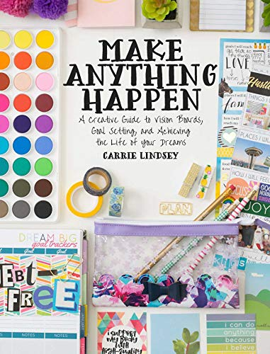 Make Anything Happen: A Creative Guide to Vision Boards, Goal Setting, and Achieving the Life of Your Dreams (English Edition)
