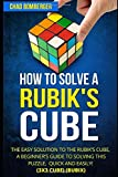 How to Solve a Rubik's Cube: The Easy Solution to The Rubik's Cube, A Beginner's Guide to Solving This Puzzle, Quick and Easily! (3x3 Cube) (Rubix)