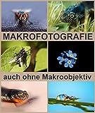 MAKROFOTOGRAFIE auch ohne Makroobjektiv zu tollen Makrofotos. (German Edition)