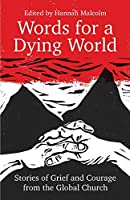 Words for a Dying World: Stories of Grief and Courage from the Global Church