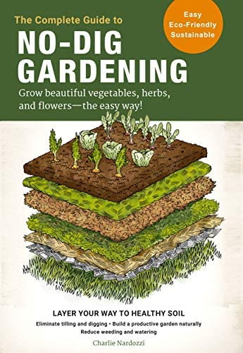 The Complete Guide to No Dig Gardening Grow beautiful vegetables herbs and flowers the easy product image