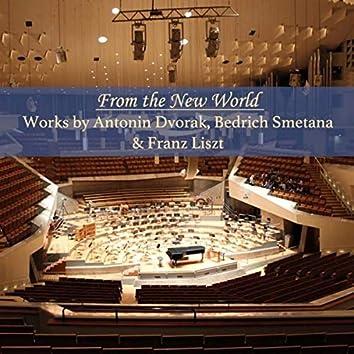 From the New World: Works by Antonin Dvorak, Bedrich Smetana & Franz Liszt