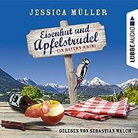 Eisenhut und Apfelstrudel. Ein Bayern-Krimi Hörbuch