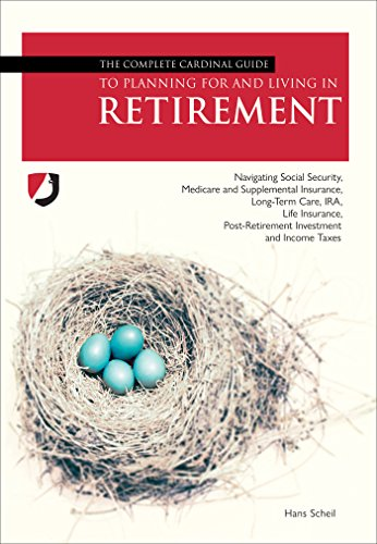 The Complete Cardinal Guide to Planning For and Living in Retirement: Navigating Social Security, Medicare and Supplemental insurance, Long-Term Gate, ... Post-Retirement Investment and Income Taxes