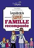 Le guide de la super famille recomposée - Le guide de la super famille recomposée