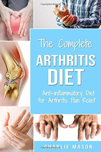 Arthritis Diet: Anti-inflammatory Diet for Arthritis Pain Relief: Arthritis Arthritis Books Arthritis Diet Book Reversed Pain Relief Diet Plan Treatment: 1