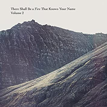 There Shall Be a Fire That Knows Your Name, Vol. 2