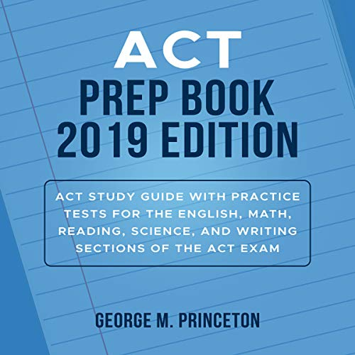 ACT Prep Book 2019 Edition: ACT Study Guide with Practice Tests for the English, Math, Reading, Science, and Writing Sections of the ACT Exam audiobook cover art